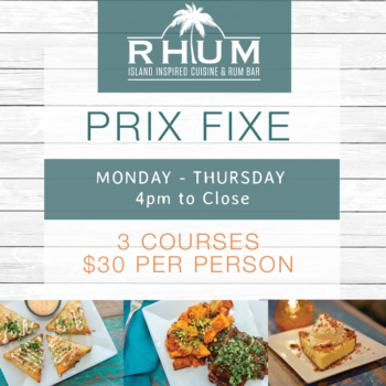 Prix Fixe Menu available at RHUM Monday through Thursday from 4pm to Close